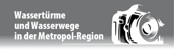Wassertürme und Wasserwege in der Metropol-Region